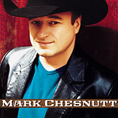 Mark Chesnutt by Mark Chesnutt