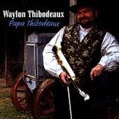 Play & Download Papa Thibodeaux by Waylon Thibodeaux | Napster