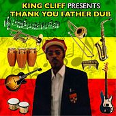 Play & Download King Cliff Presents: Thank You Father Dub by Various Artists | Napster
