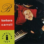 Everything I Love by Barbara Carroll
