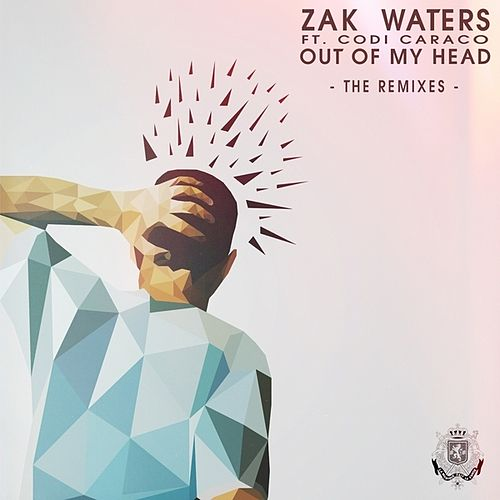 Out Of My Head (The Remixes) by Zak Waters