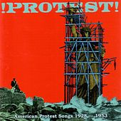 !Protest! American Protest Songs 1928-1953 by Various Artists