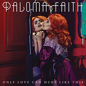 Play & Download Only Love Can Hurt Like This by Paloma Faith | Napster