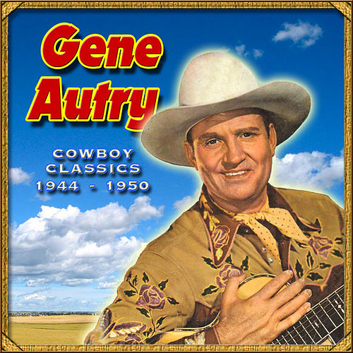 Play & Download Cowboy Classics 1944-1950 by Gene Autry | Napster