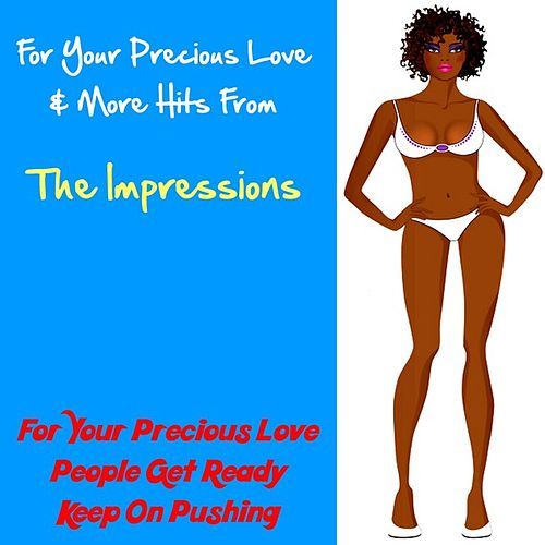 Play & Download For Your Precious Love & More Hits from the Impressions by The Impressions | Napster