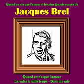 Play & Download Quand on n'a que l'amour et les plus grands succes de Jacques Brel by Jacques Brel | Napster