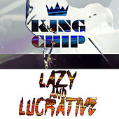 Lazy And Lucrative by King Chip