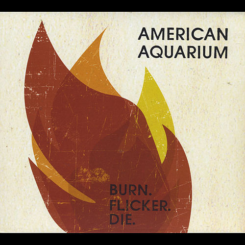 Play & Download Burn. Flicker. Die. by American Aquarium | Napster