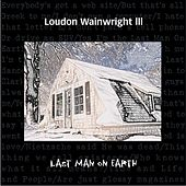Last Man On Earth by Loudon Wainwright III