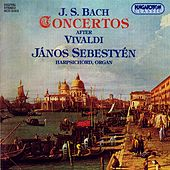 Bach: Organ and Harpsichord Concertos After Vivaldi by Janos Sebestyen
