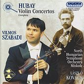 Play & Download Hubay: Violin Concertos (Complete) by Vilmos Szabadi | Napster