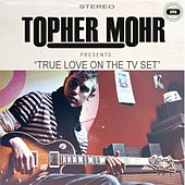 Play & Download True Love on the TV Set by Topher Mohr | Napster