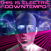 This Is Electric: Downtempo by Various Artists
