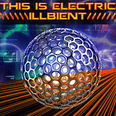 Play & Download This Is Electric: Illbient by Various Artists | Napster