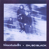 Play & Download Oh, So Black by The Bone Shakers | Napster