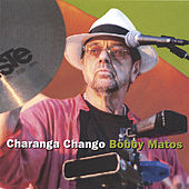 Play & Download Charanga Chango by Bobby Matos | Napster