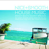 nice+smooth house music: breezy beats and sunny breaks by Various Artists