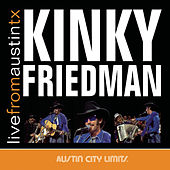 Play & Download Live From Austin, TX by Kinky Friedman | Napster