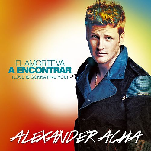 Play & Download El amor te va a encontrar (Love is gonna find you) by Alexander Acha | Napster