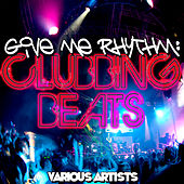 Play & Download Give Me Rhythm: Clubbing Beats by Various Artists | Napster