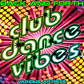 Play & Download Back and Forth: Club Dance Vibes by Various Artists | Napster
