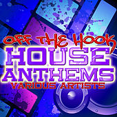 Off da Hook: House Anthems by Various Artists