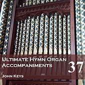 Play & Download Ultimate Hymn Organ Accompaniments, Vol. 37 by John Keys | Napster