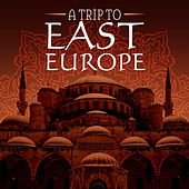 Play & Download A Trip to East Europe by Various Artists | Napster