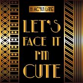 Play & Download Let's Face It I'm Cute by 11 Acorn Lane | Napster