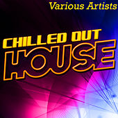 Chilled out House by Various Artists