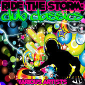 Play & Download Ride the Storm: Club Classics by Various Artists | Napster