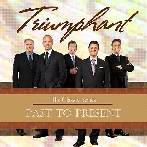 Past to Present by Triumphant Quartet