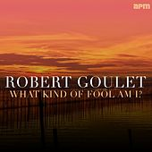 What Kind of Fool Am I von Robert Goulet