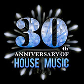 Play & Download 30th Anniversary of House Music by Various Artists | Napster