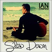 Play & Download Slow Down - Single by Ian Thomas | Napster