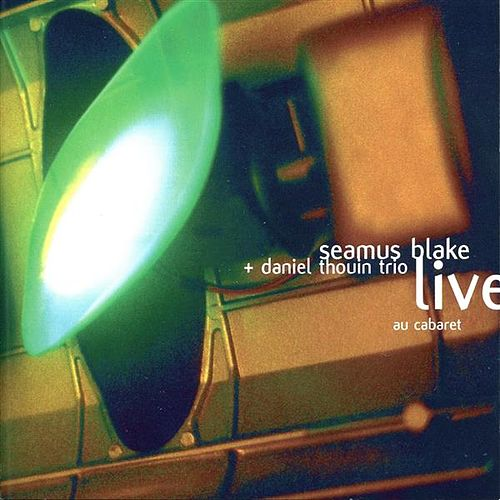 Play & Download Live au Cabaret (feat. Norman Lachapelle & Karl Jannuska) by Seamus Blake | Napster