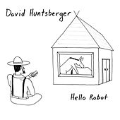 Hello Robot by David Huntsberger