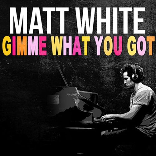 Gimme What You Got by Matt White