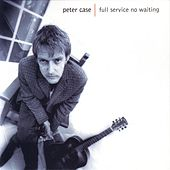 Full Service No Waiting von Peter Case