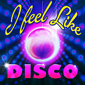 I Feel Like Disco by Various Artists