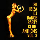 30 Ibiza DJ Dance Party Club Anthems, Vol. 3 by Various Artists