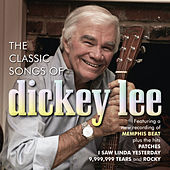 The Classic Songs Of Dickey Lee by Dickey Lee