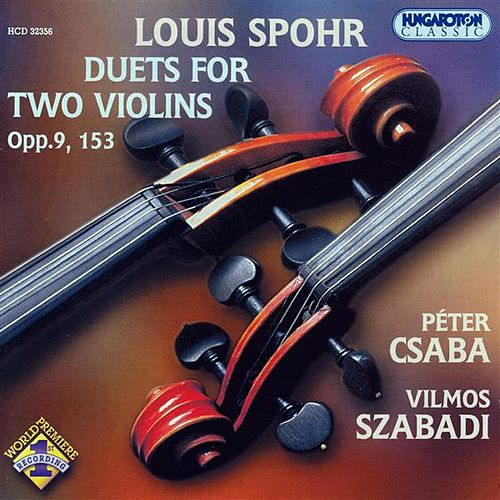 Play & Download Spohr: Violin Duets, Opp. 9 and 153 by Peter Csaba | Napster