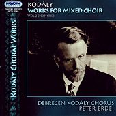 Play & Download Kodaly: Works for Mixed Choir, Vol. 2 (1937-1947) by Debrecen Kodaly Choir | Napster