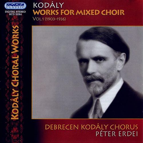 Play & Download Kodaly: Works for Mixed Choir, Vol. 1 (1903-1936) by Debrecen Kodaly Choir | Napster