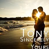 Sincerely Yours by Tony