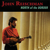 Play & Download North Of The Border by John Reischman | Napster