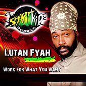 Work for What You Want by Lutan Fyah