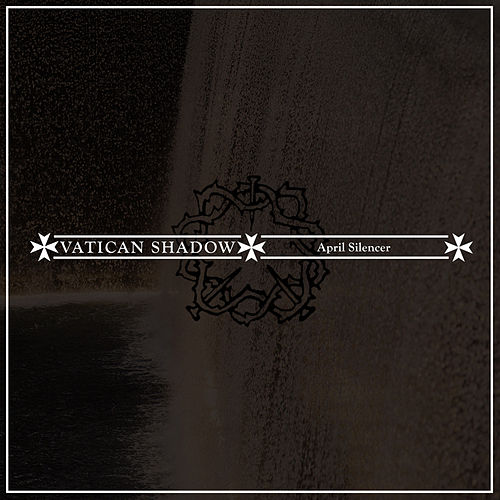 Play & Download April Silencer by Vatican Shadow   Napster