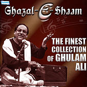 Ghazal E Shaam - The Finest Collection of Ghulam Ali by Ghulam Ali